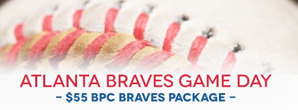 Atlanta Braves Game Day - $55 BPC Braves Package -